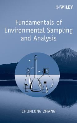 Fundamentals of Environmental Sampling and Analysis By Zhang, Chunlong