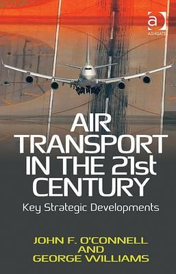 Air Transport in the 21st Century By O'Connell, John F. (EDT)/ Williams, George (EDT)